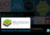 Best Alternatives for BlueStacks