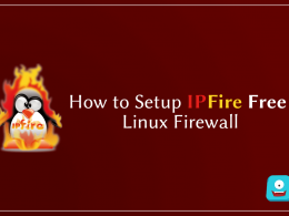 How to Setup IPFire Free Linux Firewall